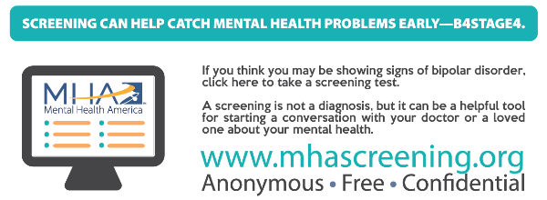 If you think you may be showing signs of bipolar disorder, take an anonymous, free and confidential screen at mhascreening.org